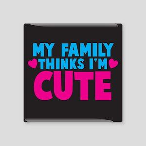 "My Family thinks Im cute! Square Sticker 3"" x 3"""