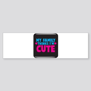 My Family thinks Im cute! Sticker (Bumper)