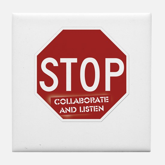 Stop Collaborate and Listen Tile Coaster
