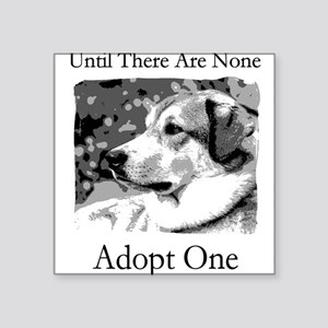 Until There Are None...Adopt Sticker (Rectangular