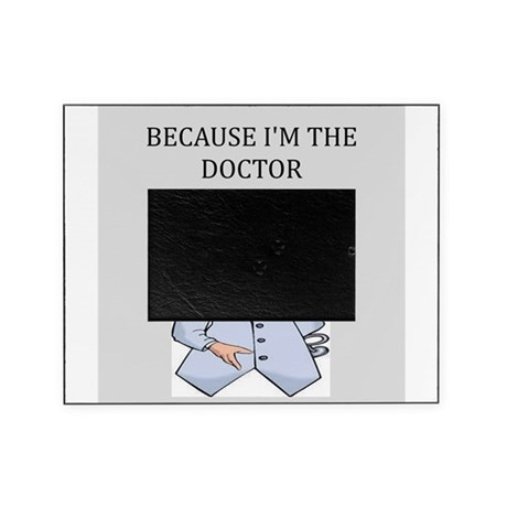 because im the doctor gifts apparel Picture Frame