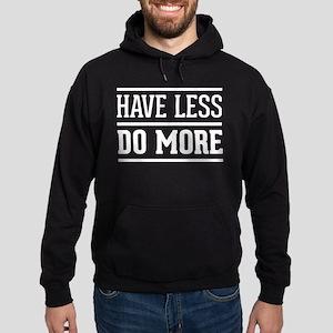 Have Less Do More Sweatshirt