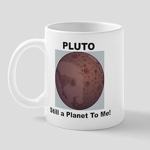 Pluto Still a Planet to me Mug