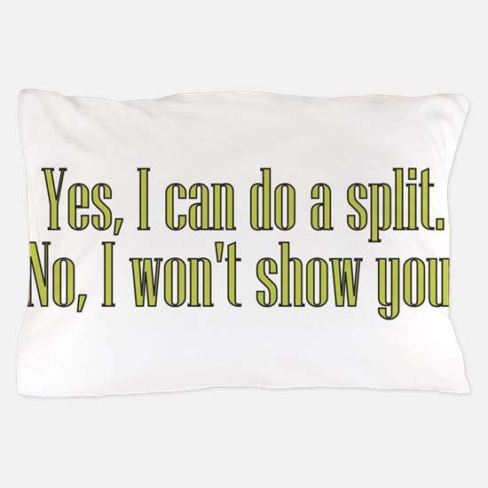 I Can Do A Split Pillow Case