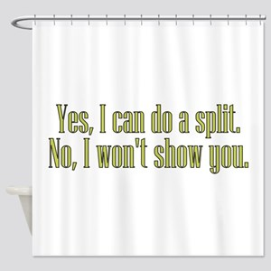I Can Do A Split Shower Curtain