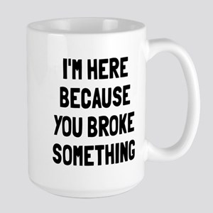 I'm here because broke Mugs