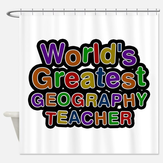 World's Greatest GEOGRAPHY TEACHER Shower Curtain