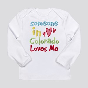 Someone in Colorado Loves Me Long Sleeve T-Shirt