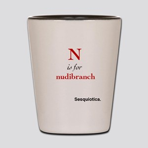 N is for nudibranch Shot Glass