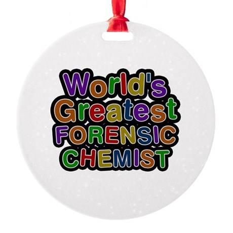 World's Greatest FORENSIC CHEMIST Round Ornament