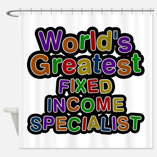World's Greatest FIXED INCOME SPECIALIST Shower Cu