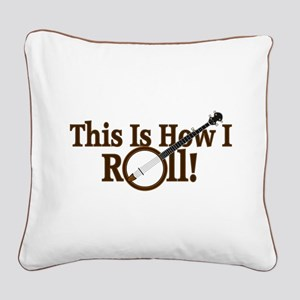 How I (Banjo) Roll! Square Canvas Pillow