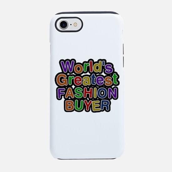 World's Greatest FASHION BUYER iPhone 7 Tough Case