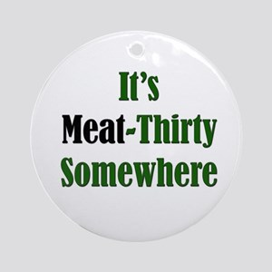 It's Meat-Thirty Ornament (Round)
