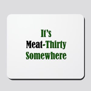 It's Meat-Thirty Mousepad