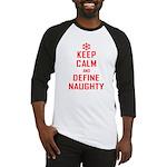 Keep Calm Define Naughty Baseball Jersey