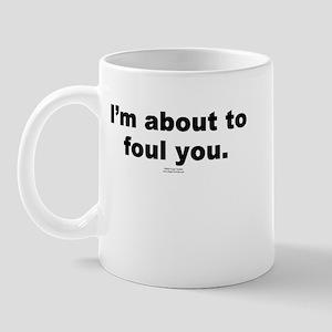 About to foul you -  Mug