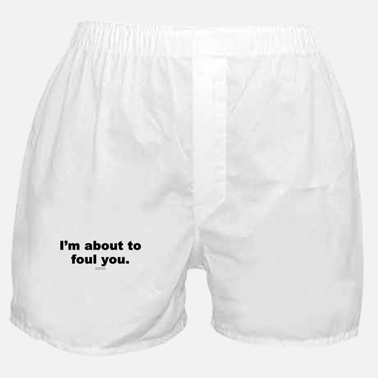 About to foul you -  Boxer Shorts