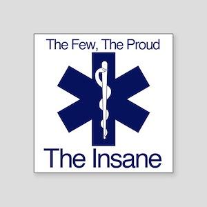 "The Few, The Proud, The Insane Square Sticker 3"" x"
