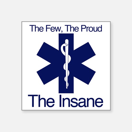 "The Few, The Proud, The Insane Square Sticker 3"" x"