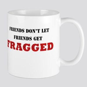 Friends don't let friends get fragged Mug
