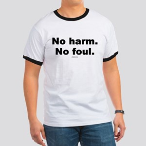 No harm. No foul. -  Ringer T