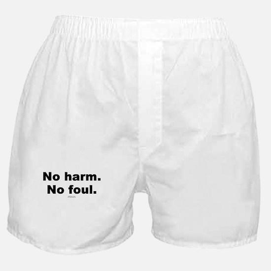No harm. No foul. -  Boxer Shorts