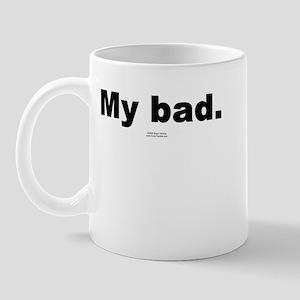 My bad -  Mug