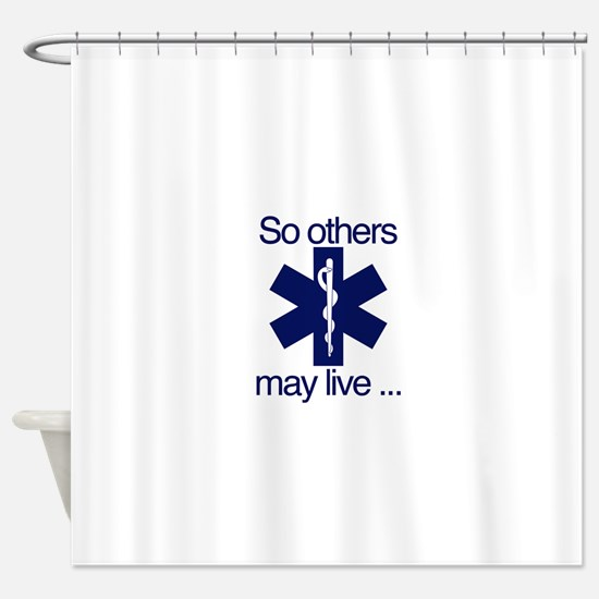 So others may live ... Shower Curtain