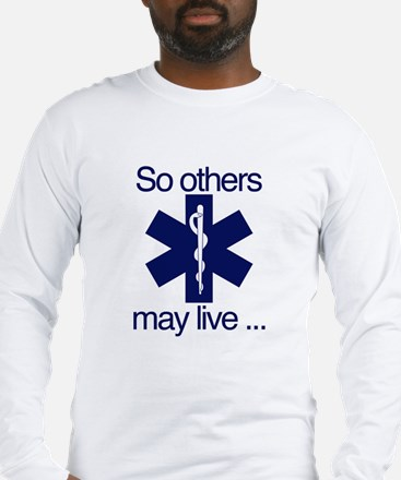 So others may live ... Long Sleeve T-Shirt