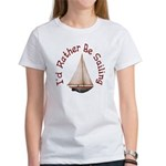 I'd Rather Be Sailing Women's T-Shirt