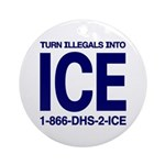 TURN ILLEGALS INTO ICE - Ornament (Round)