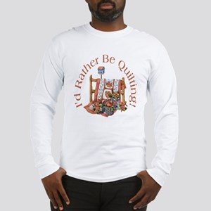 Rather Be Quilting Long Sleeve T-Shirt