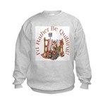 Rather Be Quilting Kids Sweatshirt