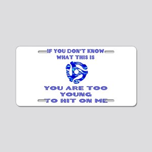 Too young for me... Aluminum License Plate