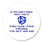 Too young for me... Round Car Magnet
