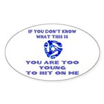 Too young for me... Sticker (Oval)