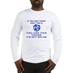 Too young for me... Long Sleeve T-Shirt