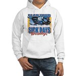 Plan Your Sick Days Wisely Hooded Sweatshirt