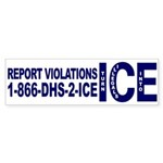 REPORT VIOLATIONS TO ICE - Bumper Sticker