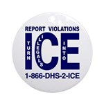 REPORT VIOLATIONS TO ICE - Ornament (Round)