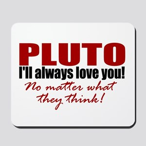PLUTO--I'll always love you! Mousepad