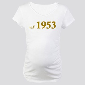 Est 1953 (Born in 1953) Maternity T-Shirt