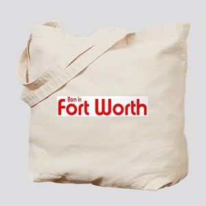 Born in Fort Worth Tote Bag