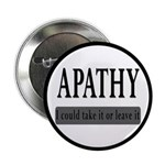 """Apathy, Take It Or Leave It 2.25"""" Button (10"""
