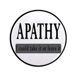 """Apathy, Take It Or Leave It 3.5"""" Button"""