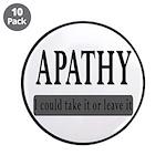 "Apathy, Take It Or Leave It 3.5"" Button (10 p"
