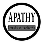 Apathy, Take It Or Leave It Round Car Magnet