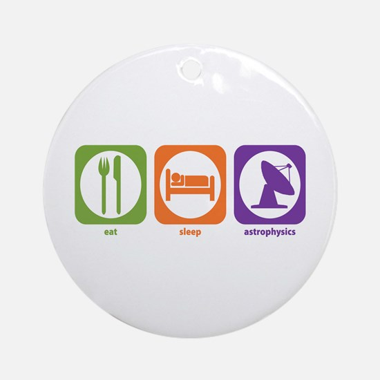 Eat Sleep Astrophysics Ornament (Round)