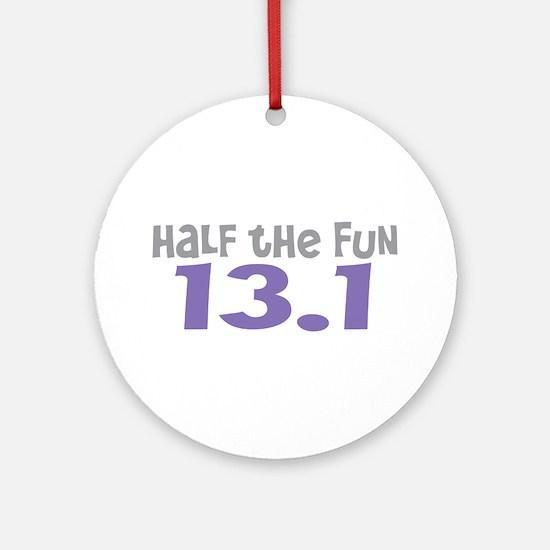 Funny Half the Fun 13.1 Ornament (Round)